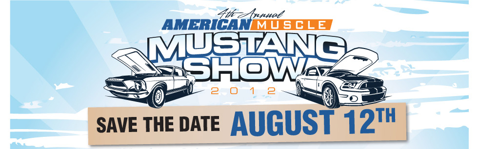 AmericanMuscle 4th Annual Mustang Show - Save the Date August 12th