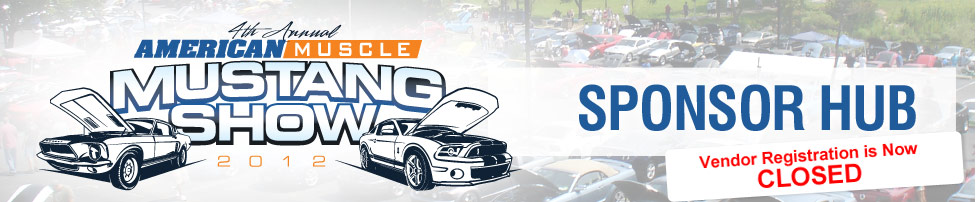 4th Annual AmericanMuscle Mustang Show 2012 Sponsor Hub - Deadline for sponsorship is May 1st. Reserve your spot now!